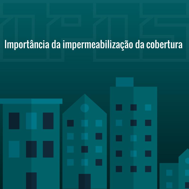 Importância da impermeabilização em coberturas