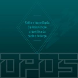 IMPORTÂNCIA DA MANUTENÇÃO PREVENTIVA DA CABINE DE FORÇA